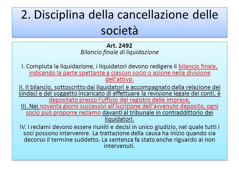 2. Disciplina della cancellazione delle società Art. 2492 Bilancio finale di liquidazione I. Compiuta la liquidazione, i liquidatori devono redigere i