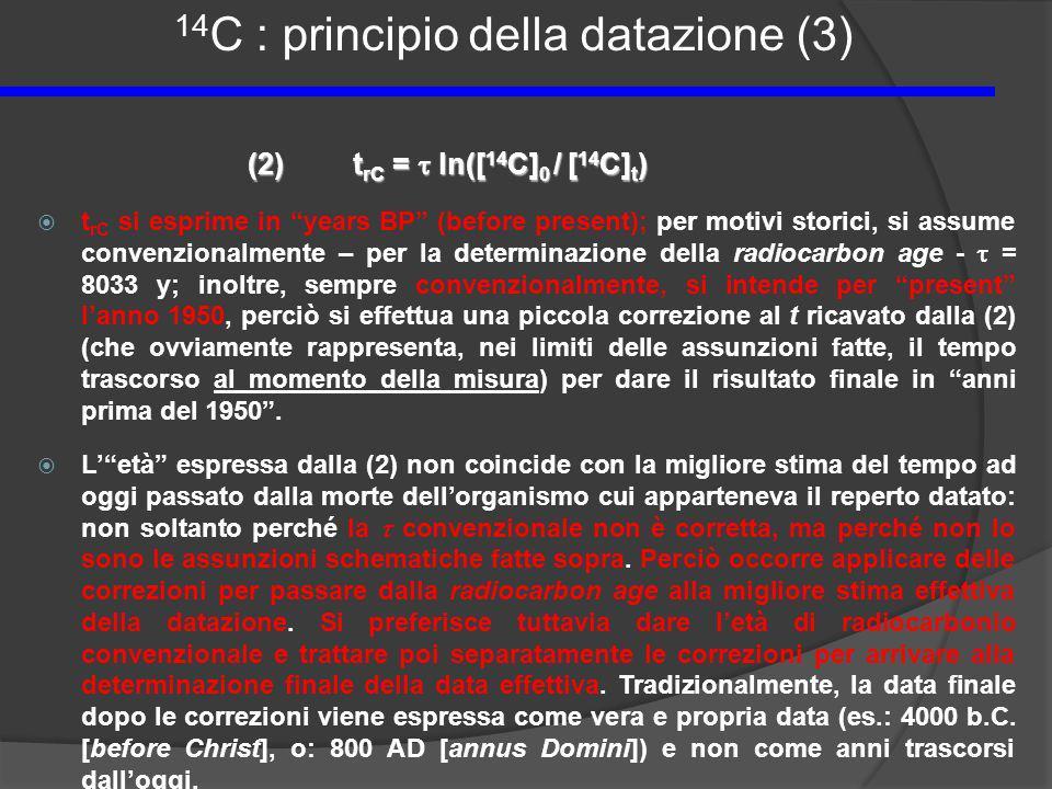 (2)t rC = ln([ 14 C] 0 / [ 14 C] t ) t rC si esprime in years BP (before present); per motivi storici, si assume convenzionalmente – per la determinaz