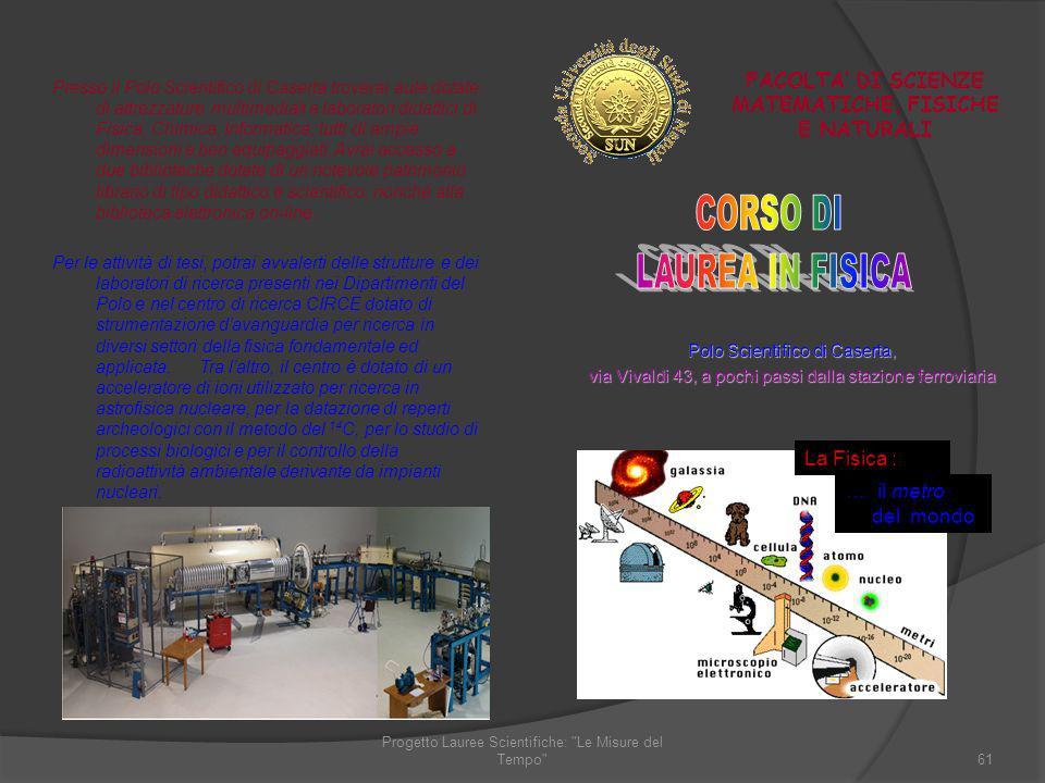 Presso il Polo Scientifico di Caserta troverai aule dotate di attrezzature multimediali e laboratori didattici di Fisica, Chimica, Informatica, tutti
