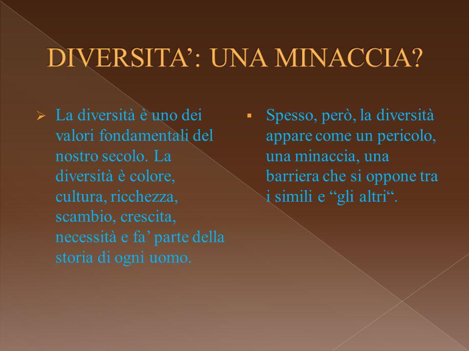 La diversità è uno dei valori fondamentali del nostro secolo.