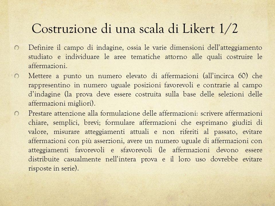 Costruzione di una scala di Likert 1/2 Definire il campo di indagine, ossia le varie dimensioni dellatteggiamento studiato e individuare le aree temat
