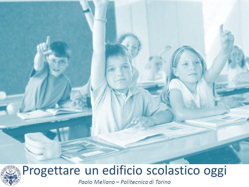 Progettare un edificio scolastico oggi Paolo Mellano – Politecnico di Torino