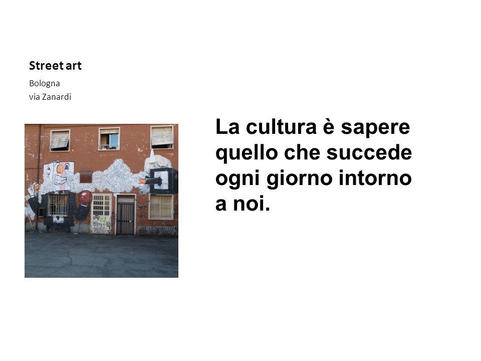 Street art Bologna via Zanardi La cultura è sapere quello che succede ogni giorno intorno a noi.