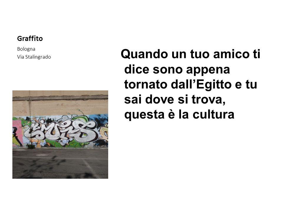 Graffito Bologna Via Stalingrado Quando un tuo amico ti dice sono appena tornato dallEgitto e tu sai dove si trova, questa è la cultura