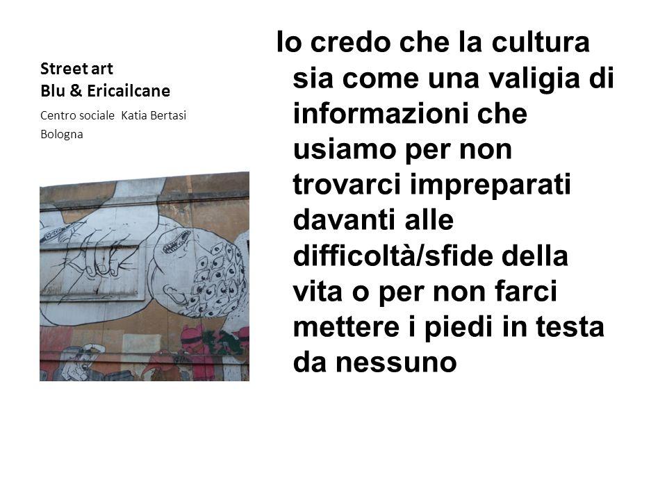 Street art Blu & Ericailcane Centro sociale Katia Bertasi Bologna Io credo che la cultura sia come una valigia di informazioni che usiamo per non trov