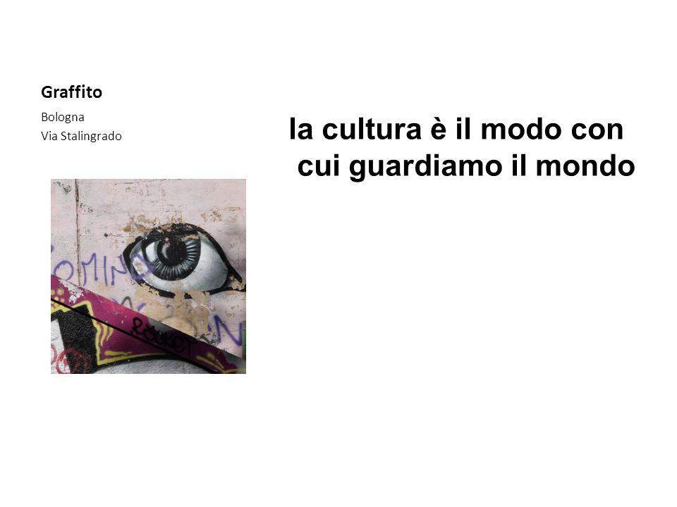 Graffito la cultura è il modo con cui guardiamo il mondo Bologna Via Stalingrado