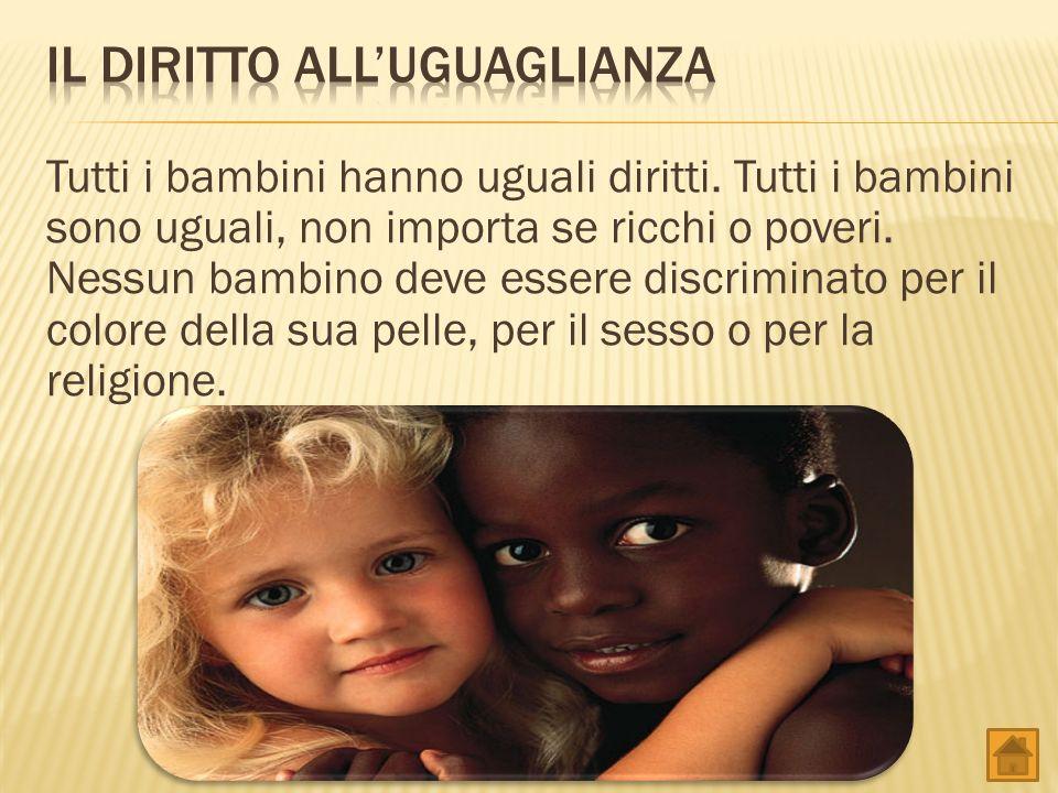 Tutti i bambini hanno uguali diritti.Tutti i bambini sono uguali, non importa se ricchi o poveri.