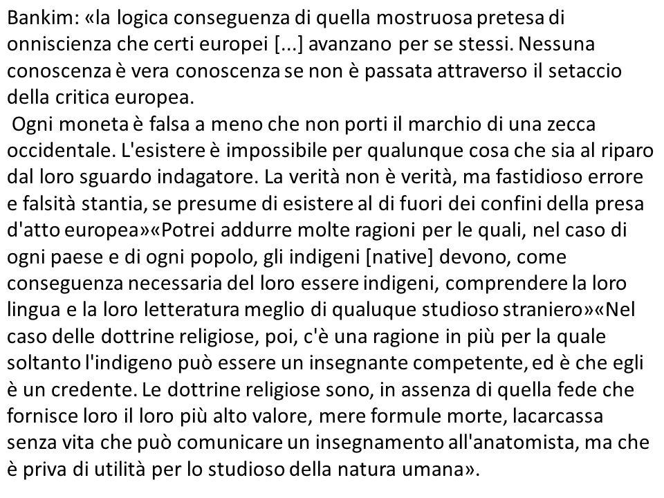 Bankim: «la logica conseguenza di quella mostruosa pretesa di onniscienza che certi europei [...] avanzano per se stessi.