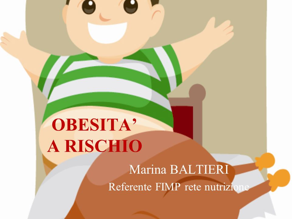 OBESITA A RISCHIO Marina BALTIERI Referente FIMP rete nutrizione