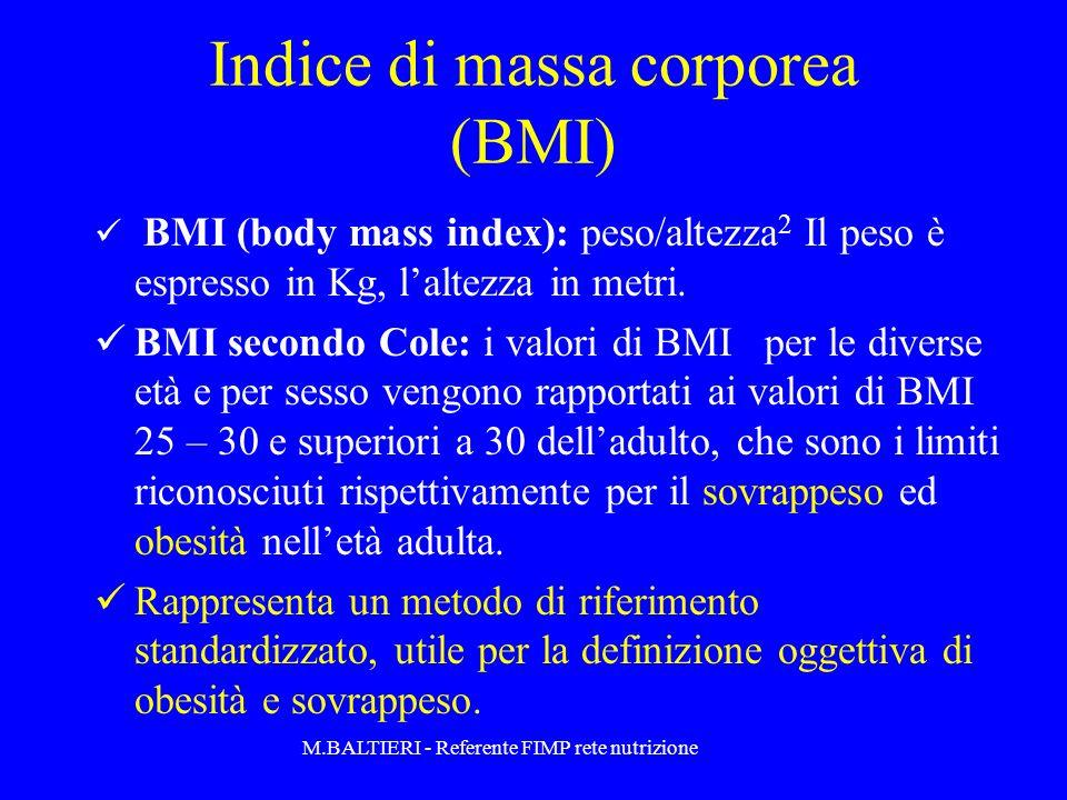 Indice di massa corporea (BMI) BMI (body mass index): peso/altezza 2 Il peso è espresso in Kg, laltezza in metri. BMI secondo Cole: i valori di BMI pe