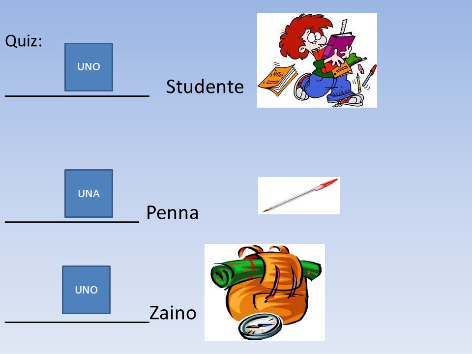 Quiz: ______________ Studente _____________ Penna ______________Zaino UNO UNA UNO