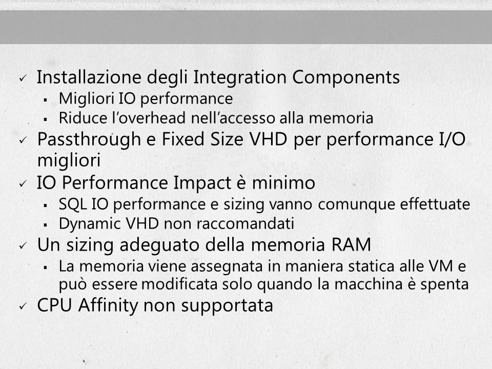 Installazione degli Integration Components Migliori IO performance Riduce loverhead nellaccesso alla memoria Passthrough e Fixed Size VHD per performa