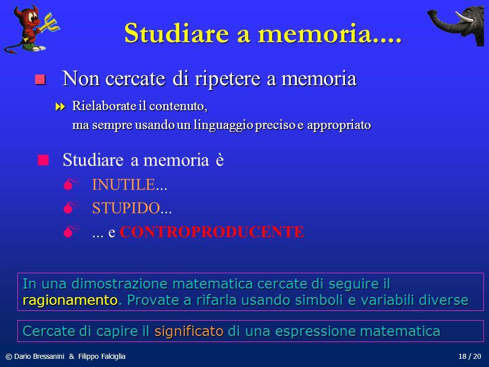 © Dario Bressanini & Filippo Falciglia18 / 20 Studiare a memoria.... Studiare a memoria è INUTILE... STUPIDO...... e CONTROPRODUCENTE In una dimostraz