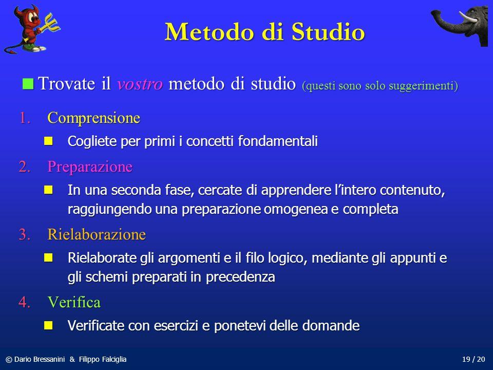 © Dario Bressanini & Filippo Falciglia19 / 20 Metodo di Studio Trovate il vostro metodo di studio (questi sono solo suggerimenti) Trovate il vostro me