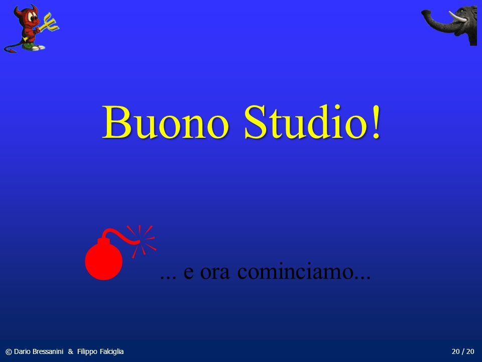 © Dario Bressanini & Filippo Falciglia20 / 20 Buono Studio!... e ora cominciamo...