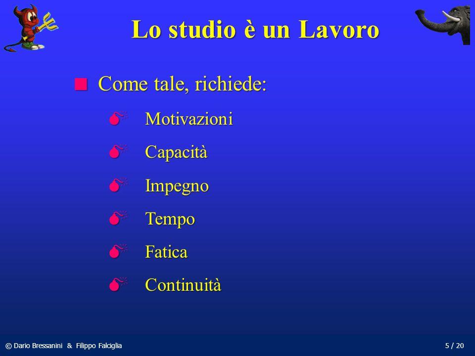 © Dario Bressanini & Filippo Falciglia5 / 20 Lo studio è un Lavoro Come tale, richiede: Come tale, richiede: Motivazioni Motivazioni Capacità Capacità