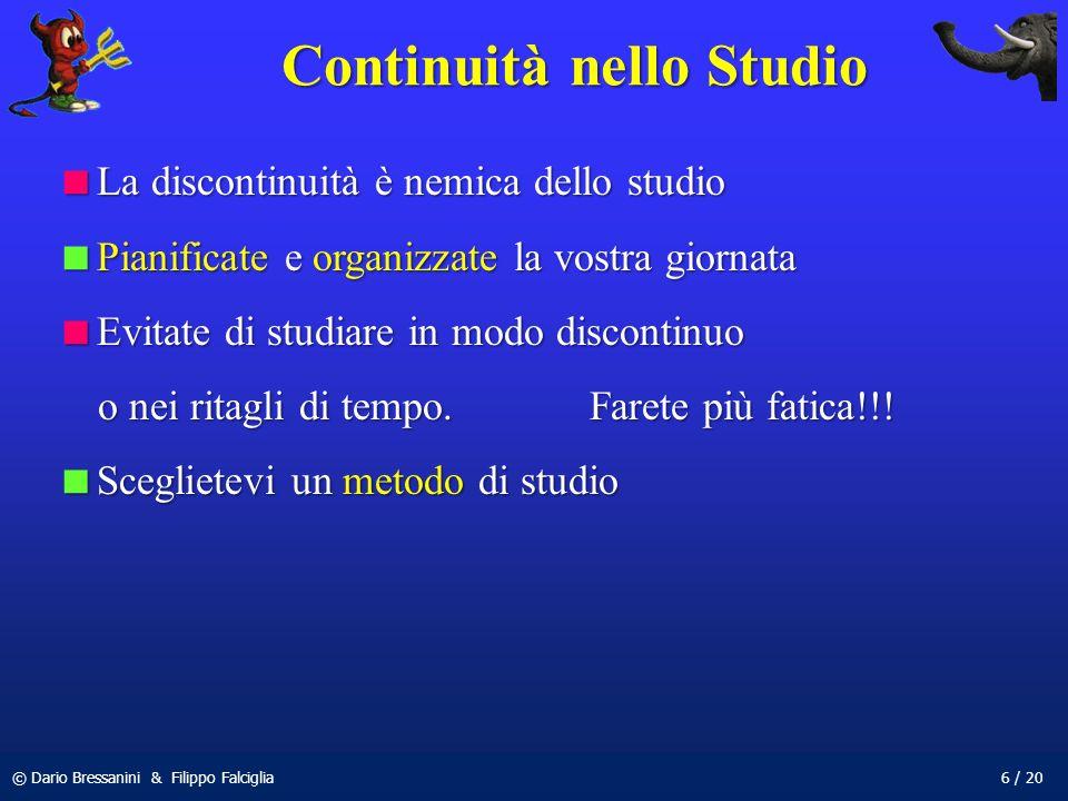 © Dario Bressanini & Filippo Falciglia6 / 20 Continuità nello Studio La discontinuità è nemica dello studio La discontinuità è nemica dello studio Pia