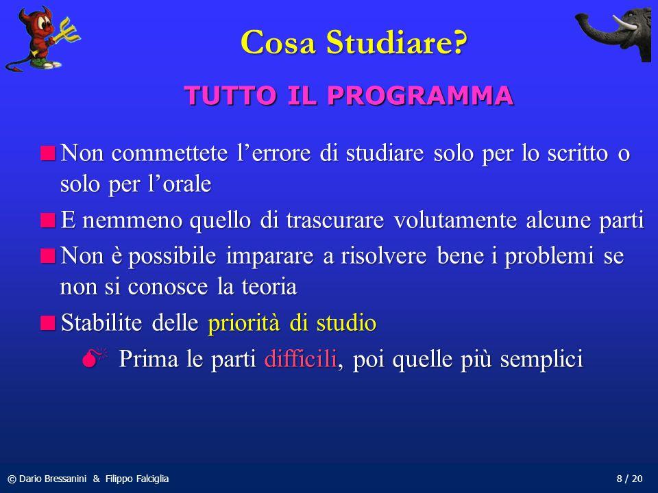 © Dario Bressanini & Filippo Falciglia8 / 20 Cosa Studiare? Non commettete lerrore di studiare solo per lo scritto o solo per lorale Non commettete le