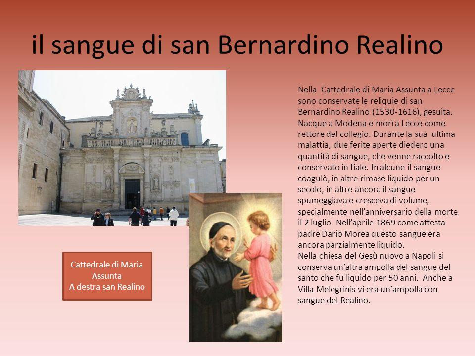 il sangue di san Bernardino Realino Nella Cattedrale di Maria Assunta a Lecce sono conservate le reliquie di san Bernardino Realino (1530-1616), gesui