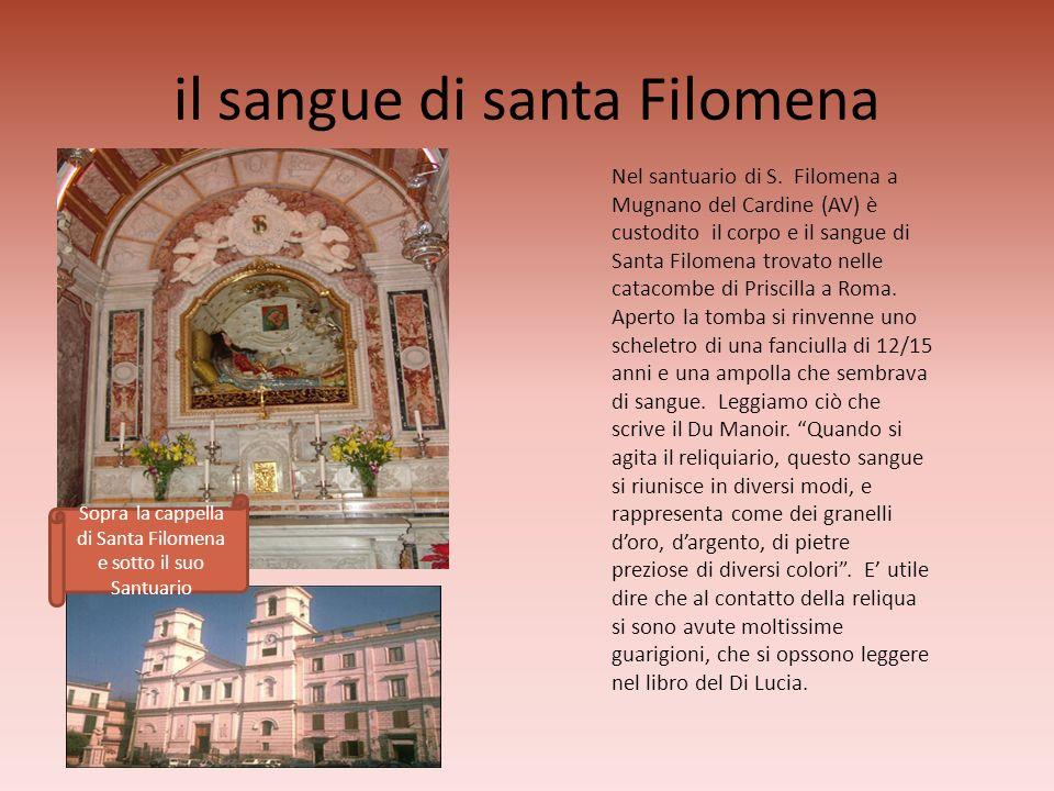 il sangue di santa Filomena Nel santuario di S. Filomena a Mugnano del Cardine (AV) è custodito il corpo e il sangue di Santa Filomena trovato nelle c
