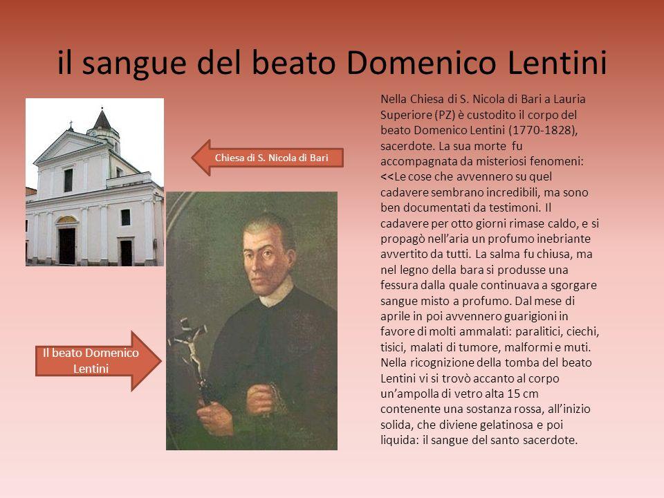 il sangue del beato Domenico Lentini Nella Chiesa di S. Nicola di Bari a Lauria Superiore (PZ) è custodito il corpo del beato Domenico Lentini (1770-1