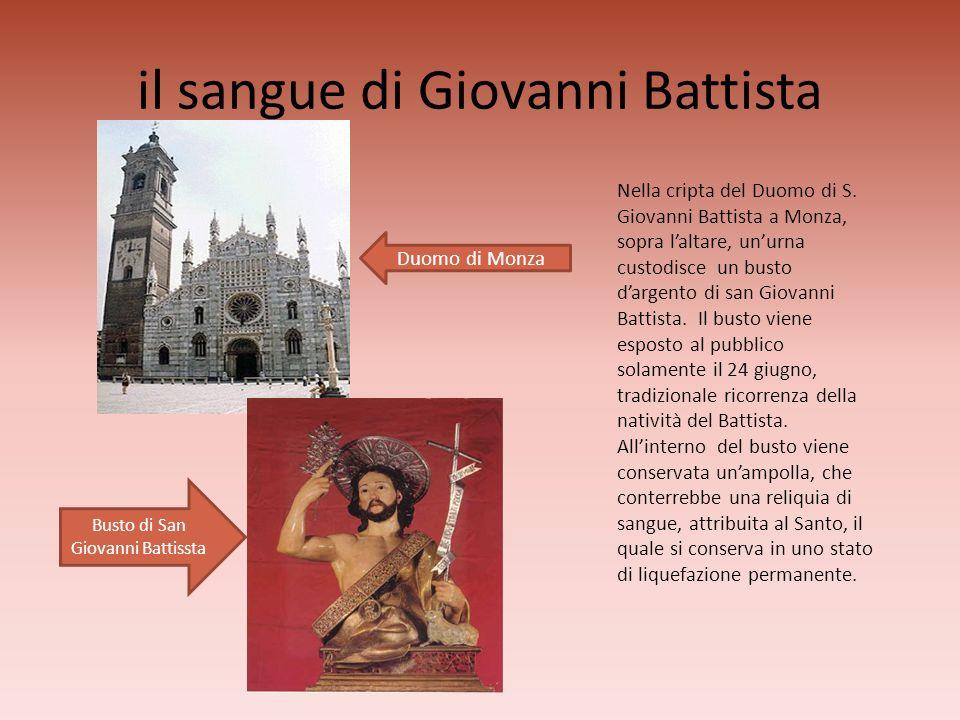 il sangue di Giovanni Battista Nella cripta del Duomo di S. Giovanni Battista a Monza, sopra laltare, unurna custodisce un busto dargento di san Giova