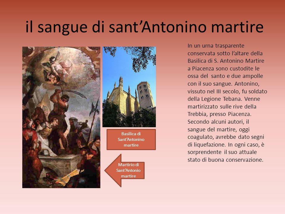 il sangue di santAntonino martire In un urna trasparente conservata sotto laltare della Basilica di S. Antonino Martire a Piacenza sono custodite le o