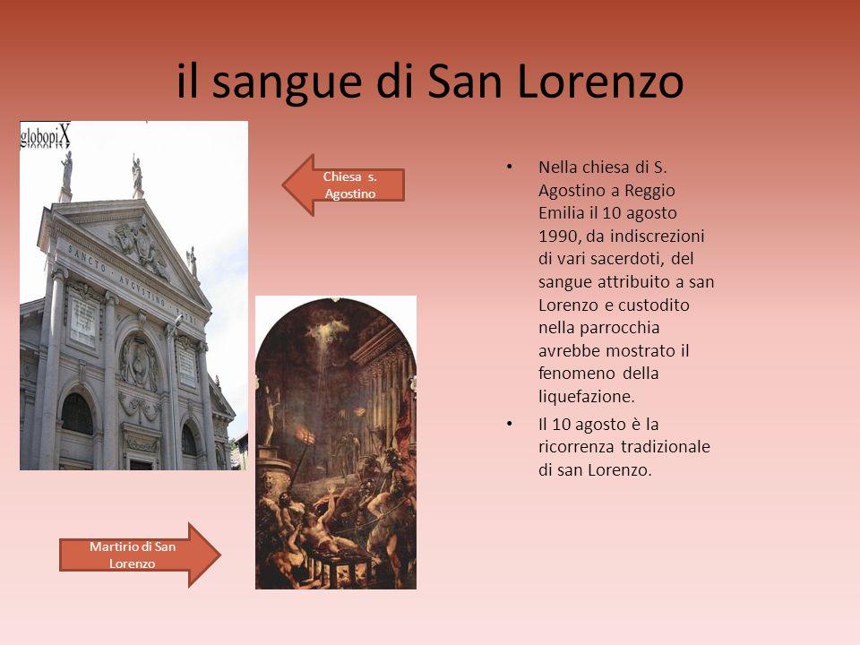 il sangue di San Lorenzo Nella chiesa di S. Agostino a Reggio Emilia il 10 agosto 1990, da indiscrezioni di vari sacerdoti, del sangue attribuito a sa