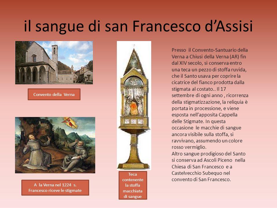 il sangue di san Francesco dAssisi Presso il Convento-Santuario della Verna a Chiusi della Verna (AR) fin dal XIV secolo, si conserva entro una teca u