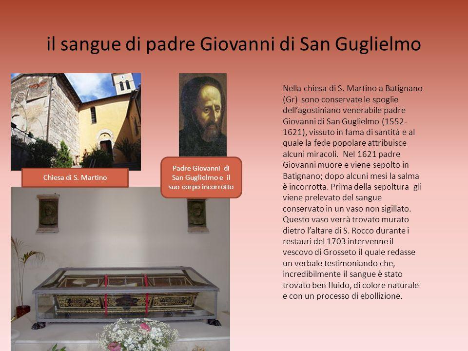il sangue di padre Giovanni di San Guglielmo Nella chiesa di S. Martino a Batignano (Gr) sono conservate le spoglie dellagostiniano venerabile padre G