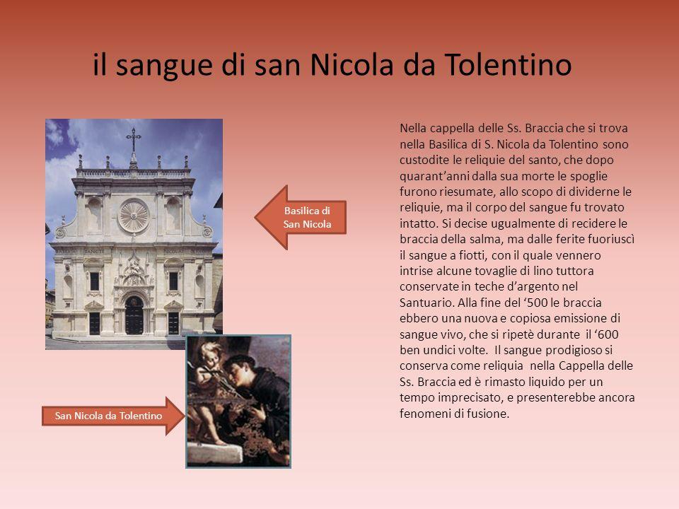 il sangue di san Nicola da Tolentino Nella cappella delle Ss. Braccia che si trova nella Basilica di S. Nicola da Tolentino sono custodite le reliquie