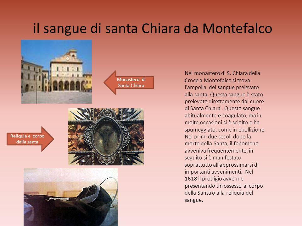 il sangue di santa Chiara da Montefalco Nel monastero di S. Chiara della Croce a Montefalco si trova lampolla del sangue prelevato alla santa. Questa