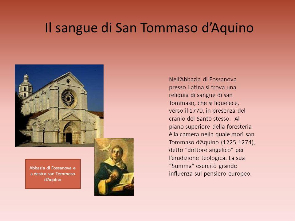 Il sangue di San Tommaso dAquino NellAbbazia di Fossanova presso Latina si trova una reliquia di sangue di san Tommaso, che si liquefece, verso il 177
