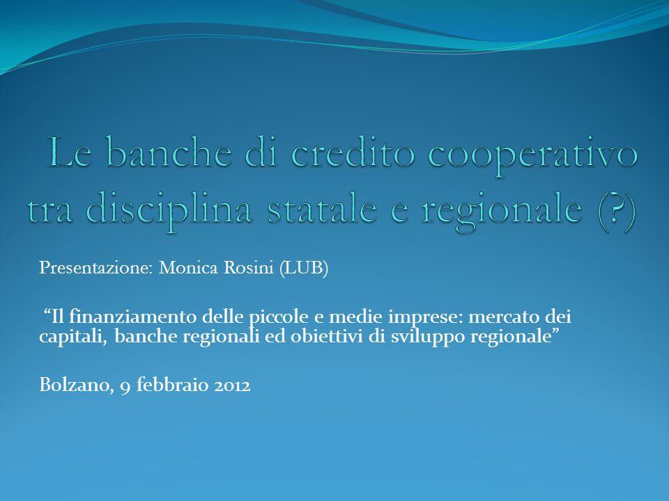 Presentazione: Monica Rosini (LUB) Il finanziamento delle piccole e medie imprese: mercato dei capitali, banche regionali ed obiettivi di sviluppo reg