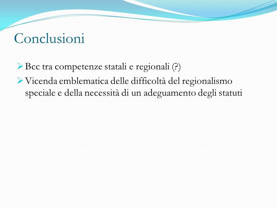 Conclusioni Bcc tra competenze statali e regionali (?) Vicenda emblematica delle difficoltà del regionalismo speciale e della necessità di un adeguame