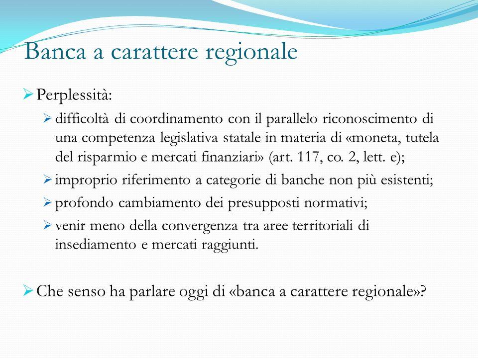 Banca a carattere regionale Perplessità: difficoltà di coordinamento con il parallelo riconoscimento di una competenza legislativa statale in materia
