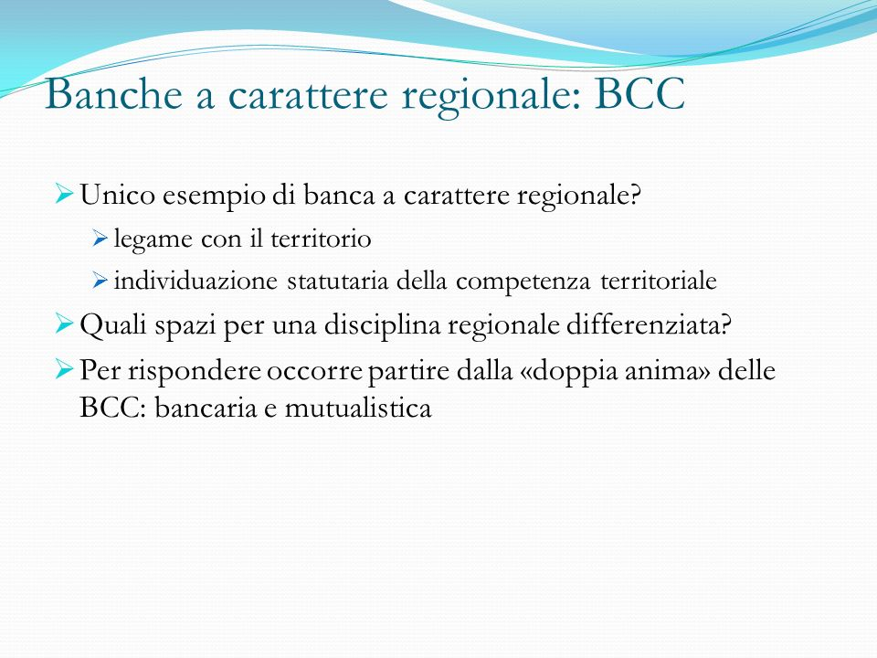 Banche a carattere regionale: BCC Unico esempio di banca a carattere regionale? legame con il territorio individuazione statutaria della competenza te