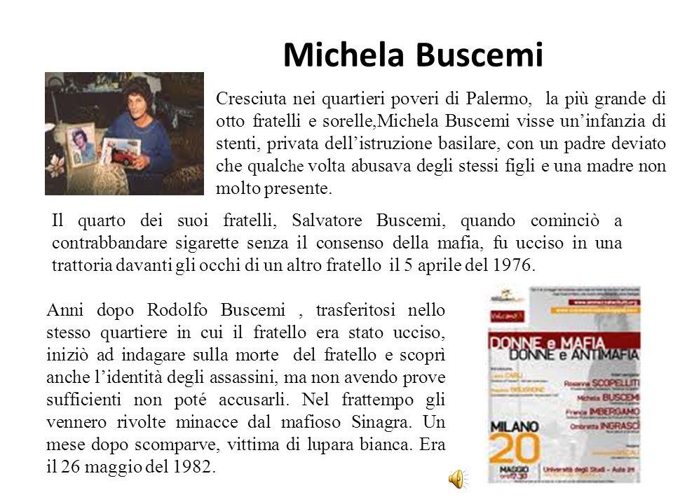Michela Buscemi Cresciuta nei quartieri poveri di Palermo, la più grande di otto fratelli e sorelle,Michela Buscemi visse uninfanzia di stenti, privat
