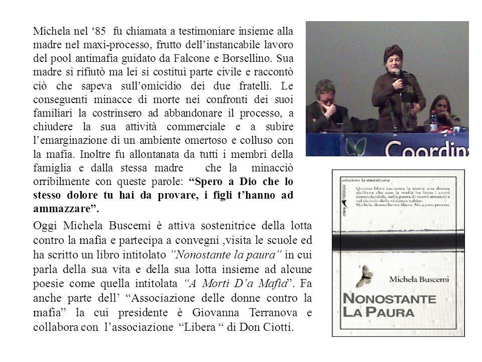Michela nel 85 fu chiamata a testimoniare insieme alla madre nel maxi-processo, frutto dellinstancabile lavoro del pool antimafia guidato da Falcone e