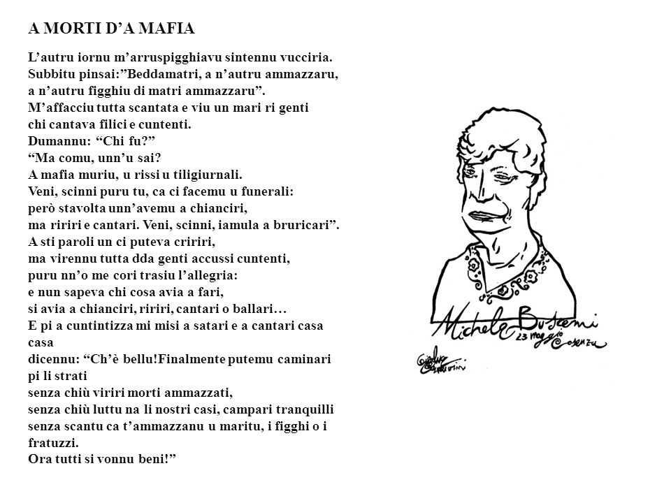 A MORTI DA MAFIA Lautru iornu marruspigghiavu sintennu vucciria. Subbitu pinsai:Beddamatri, a nautru ammazzaru, a nautru figghiu di matri ammazzaru. M