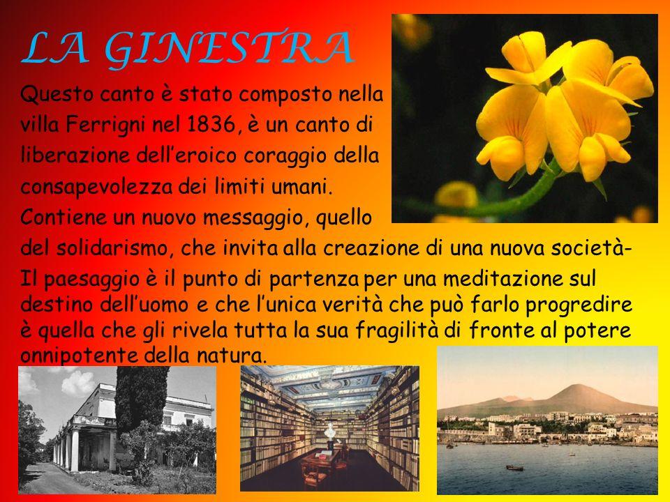 LA GINESTRA Questo canto è stato composto nella villa Ferrigni nel 1836, è un canto di liberazione delleroico coraggio della consapevolezza dei limiti