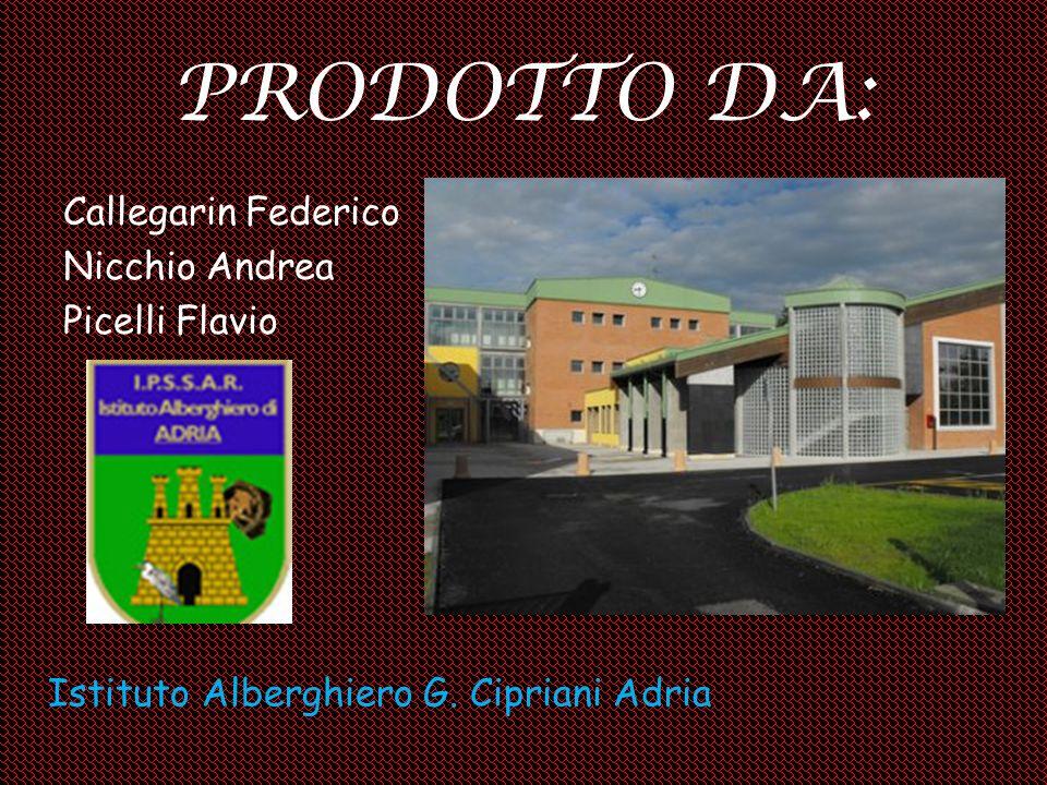 PRODOTTO DA: Callegarin Federico Nicchio Andrea Picelli Flavio Istituto Alberghiero G. Cipriani Adria