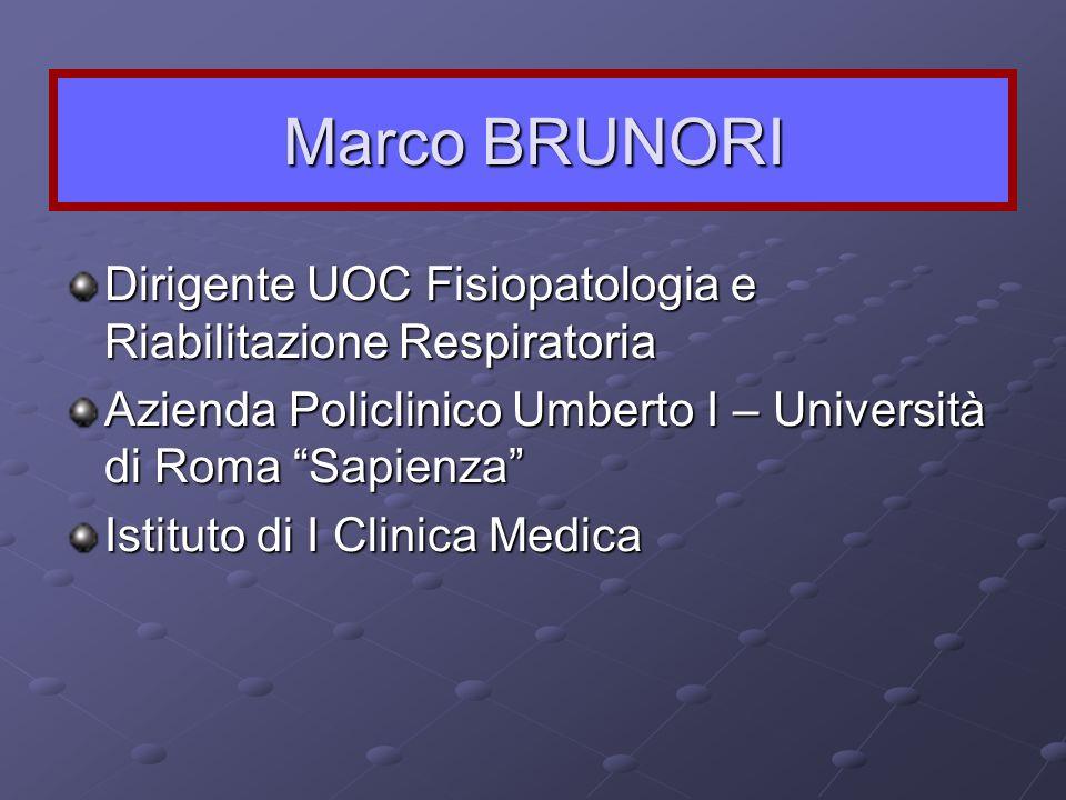 Marco BRUNORI Dirigente UOC Fisiopatologia e Riabilitazione Respiratoria Azienda Policlinico Umberto I – Università di Roma Sapienza Istituto di I Cli