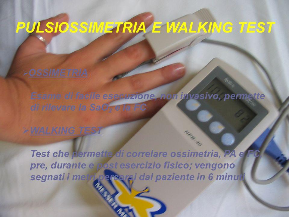 PULSIOSSIMETRIA E WALKING TEST OSSIMETRIA Esame di facile esecuzione, non invasivo, permette di rilevare la SaO 2 e la FC WALKING TEST Test che permet