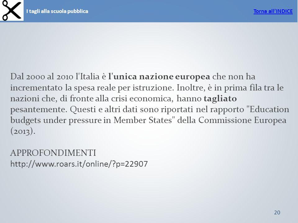 20 I tagli alla scuola pubblicaTorna allINDICE Dal 2000 al 2010 l Italia è l unica nazione europea che non ha incrementato la spesa reale per istruzione.