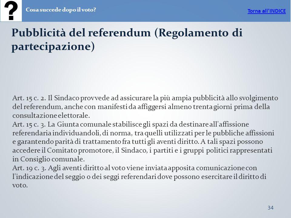 34 Pubblicità del referendum (Regolamento di partecipazione) Torna allINDICE Art.