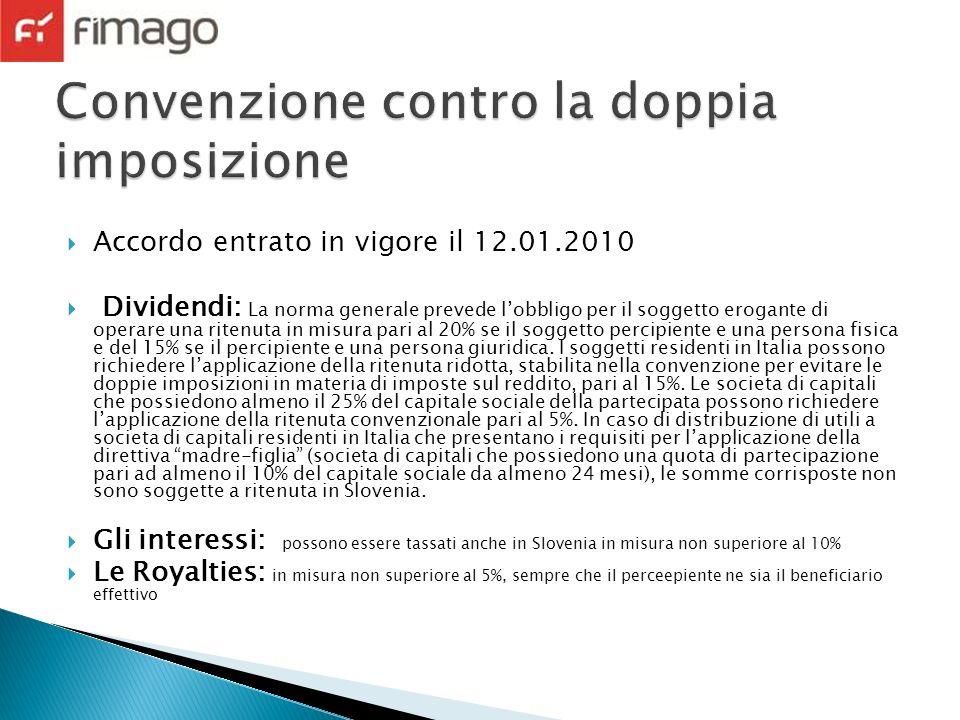 Accordo entrato in vigore il 12.01.2010 Dividendi: La norma generale prevede lobbligo per il soggetto erogante di operare una ritenuta in misura pari