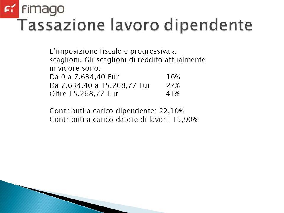 Limposizione fiscale e progressiva a scaglioni. Gli scaglioni di reddito attualmente in vigore sono: Da 0 a 7.634,40 Eur 16% Da 7.634,40 a 15.268,77 E