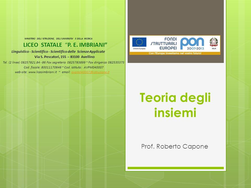 Teoria degli insiemi Prof. Roberto Capone MINISTERO DELL ISTRUZIONE, DELLUNIVERSITA E DELLA RICERCA LICEO STATALE P. E. IMBRIANI Linguistico - Scienti