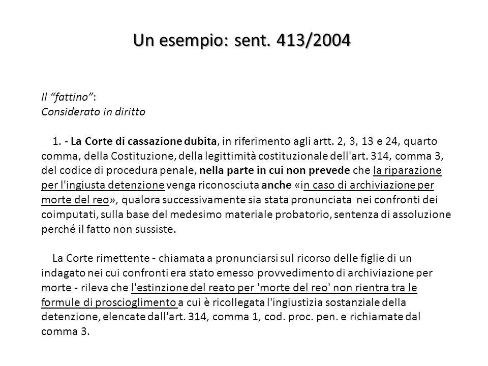 Un esempio: sent. 413/2004 Il fattino: Considerato in diritto 1. - La Corte di cassazione dubita, in riferimento agli artt. 2, 3, 13 e 24, quarto comm